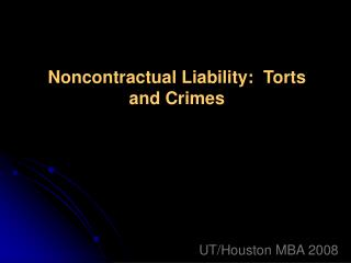 Noncontractual Liability:  Torts and Crimes