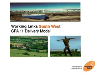 Working Links  South West CPA 11 Delivery Model