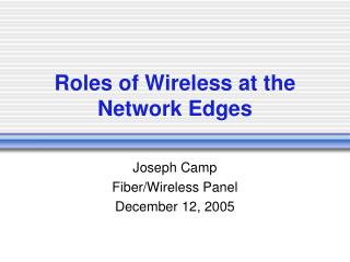 Roles of Wireless at the Network Edges