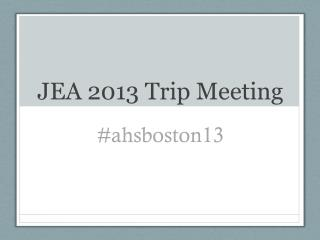 JEA 2013 Trip Meeting