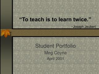 """To teach is to learn twice."" ~Joseph Jeubert"