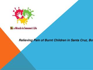 Relieving Pain of Burnt Children in Santa Cruz, Bolivia