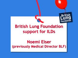 British Lung Foundation support for ILDs Noemi Eiser  (previously Medical Director BLF)