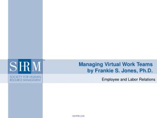 Managing Virtual Work Teams  by Frankie S. Jones, Ph.D.