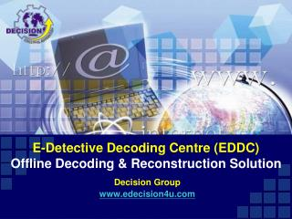 E-Detective Decoding Centre (EDDC) Offline Decoding & Reconstruction Solution