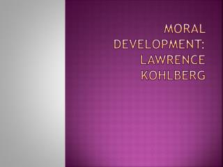 Moral Development: Lawrence Kohlberg