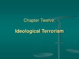 Chapter Twelve: Ideological Terrorism