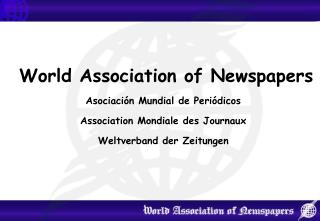 World Association of Newspapers Asociación Mundial de Periódicos Association Mondiale des Journaux