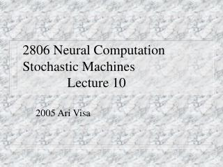 2806 Neural Computation Stochastic MachinesLecture 10