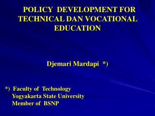 POLICY  DEVELOPMENT FOR TECHNICAL DAN VOCATIONAL    EDUCATION  Djemari Mardapi  *)