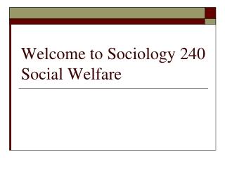 Welcome to Sociology 240 Social Welfare
