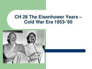 CH 28 The Eisenhower Years – Cold War Era 1953-'60