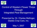 Control of Western Flower Thrips Through  Integrated Pest Management   Presented by: Dr. Charles Mellinger, Glades Crop