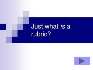 Just what  is  a rubric?