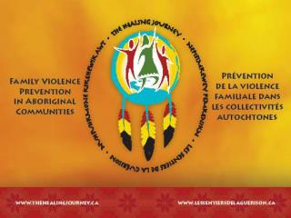 The Healing Journey:  Family Violence Prevention in Aboriginal Communities  Les sentiers de la gu rison  Nepisimkewey Pe