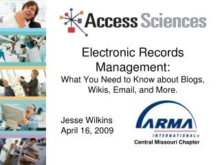 Electronic Records Management: What You Need to Know about Blogs, Wikis, Email, and More.