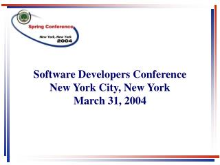 Software Developers Conference New York City, New York March 31, 2004