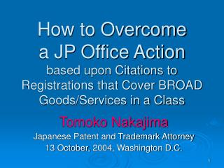 Tomoko Nakajima Japanese Patent and Trademark Attorney 13 October, 2004, Washington D.C.
