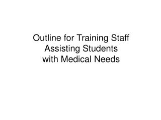 Outline for Training Staff  Assisting Students  with Medical Needs