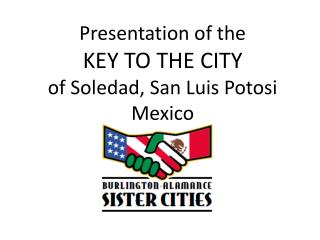 Presentation of the  KEY TO THE CITY  of Soledad, San Luis Potosi Mexico
