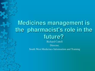 Medicines management is the  pharmacist's role in the future?
