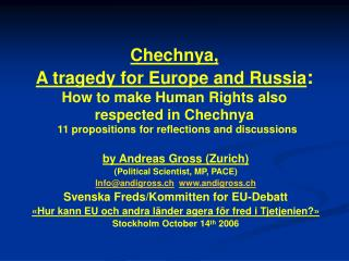 Chechnya,  A tragedy for Europe and Russia : How to make Human Rights also respected in Chechnya   11 propositions for r