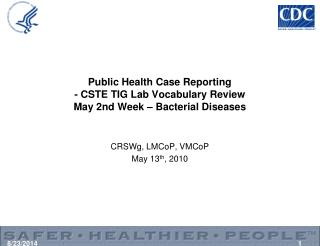 Public Health Case Reporting  - CSTE TIG Lab Vocabulary Review  May 2nd Week – Bacterial Diseases