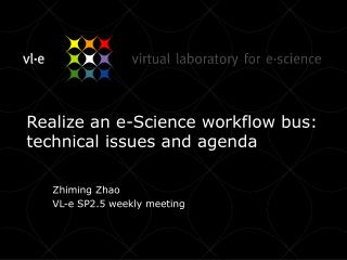 Realize an e-Science workflow bus: technical issues and agenda