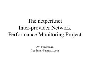 The netperf  Inter-provider Network Performance Monitoring Project Avi Freedman freedman@netaxs