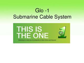 G lo -1 Submarine Cable System