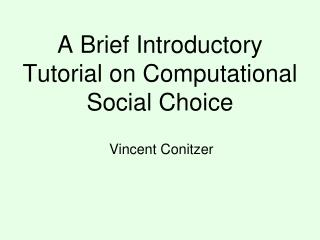 A Brief Introductory Tutorial on Computational Social Choice