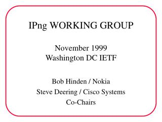 IPng WORKING GROUP November 1999 Washington DC IETF