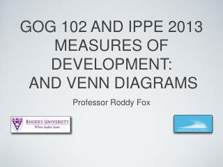 GOG 102 AND IPPE 2013 MEASURES OF DEVELOPMENT:  AND VENN DIAGRAMS