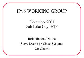 IPv6 WORKING GROUP December 2001 Salt Lake City IETF