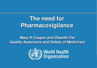 The need for Pharmacovigilance  Mary R Couper and Shanthi Pal Quality Assurance and Safety of Medicines