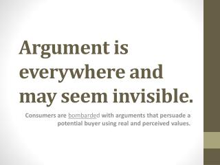 Argument is everywhere and may seem invisible.