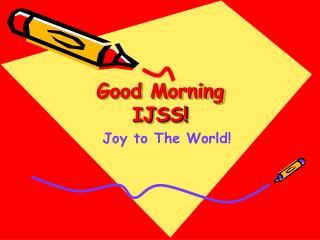 Good Morning IJSS!