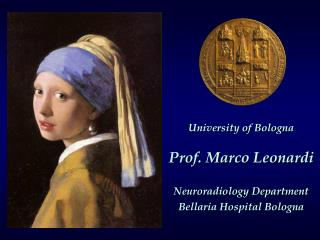 University of Bologna Prof. Marco Leonardi Neuroradiology Department Bellaria Hospital Bologna
