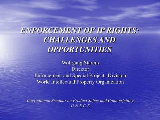 ENFORCEMENT OF IP RIGHTS:  CHALLENGES AND  OPPORTUNITIES