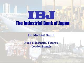 Dr. Michael Smith Head of Industrial Finance London Branch