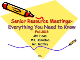Senior Resource Meetings-  Everything You Need to Know Fall 2013