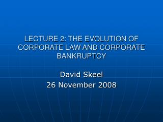 LECTURE 2: THE EVOLUTION OF CORPORATE LAW AND CORPORATE  BANKRUPTCY