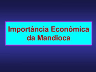 Importância Econômica da Mandioca