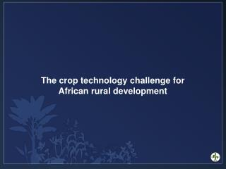 The crop  technology  challenge for African rural development