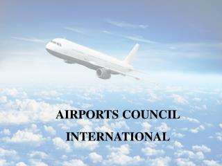 AIRPORTS COUNCIL INTERNATIONAL