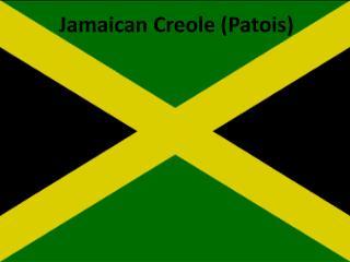 Jamaican Creole (Patois)