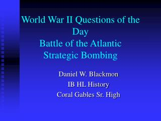 World War II Questions of the Day Battle of the Atlantic Strategic Bombing