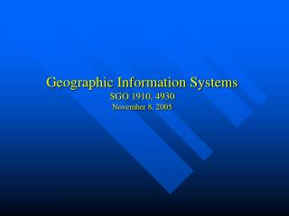 Geographic Information Systems SGO 1910, 4930 November 8, 2005