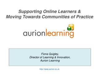 Supporting Online Learners &  Moving Towards Communities of Practice