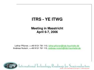 ITRS - YE ITWG Meeting in Maastricht April 6-7, 2006